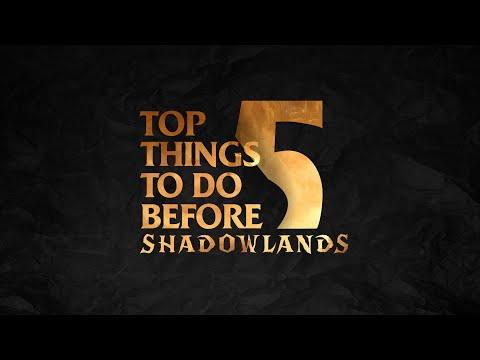 Top 5 Things To Do Before Shadowlands